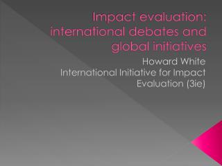 Impact evaluation: international debates and global initiatives