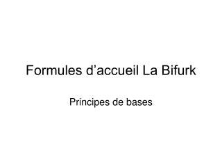 Formules d'accueil La Bifurk