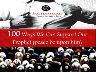 100  Ways We Can Support Our Prophet (peace be upon him)