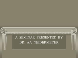 A  SEMINAR  PRESENTED  BY DR.  AA  NEIDERMEYER