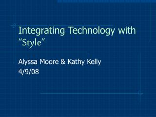 Integrating Technology with  Style