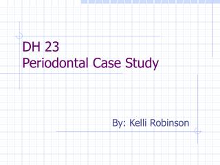 DH 23 Periodontal Case Study