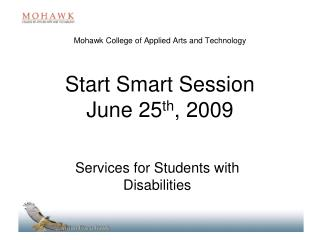Mohawk College of Applied Arts and  Technology Start Smart Session June 25 th , 2009