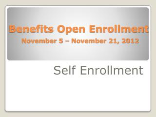 Benefits Open Enrollment November 5 – November 21, 2012
