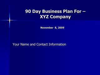 90 Day Business Plan For –  XYZ Company November  8, 2009
