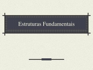 Estruturas Fundamentais