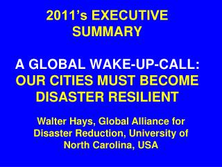2011's EXECUTIVE SUMMARY A GLOBAL WAKE-UP-CALL:  OUR CITIES MUST BECOME DISASTER RESILIENT