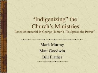 """Indigenizing"" the  Church's Ministries Based on material in George Hunter's ""To Spread the Power"""