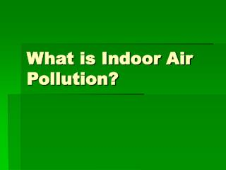 What is Indoor Air Pollution?