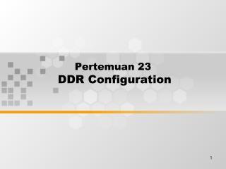 Pertemuan 23 DDR Configuration