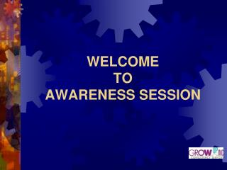 WELCOME  TO  AWARENESS SESSION