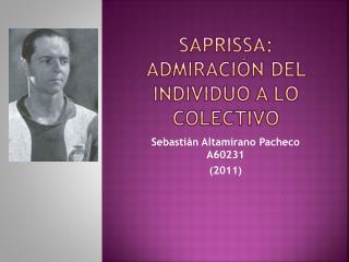 saprissa : Admiración del individuo a lo colectivo