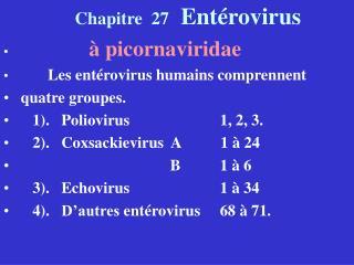 Chapitre  27   Entérovirus à picornaviridae Les entérovirus humains comprennent  quatre groupes.