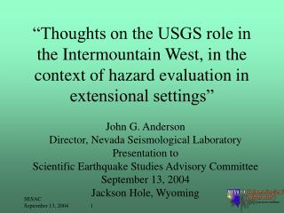 John G. Anderson Director, Nevada Seismological Laboratory  Presentation to