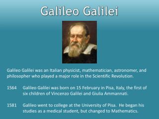 Galileo Galilei was an Italian physicist, mathematician, astronomer, and
