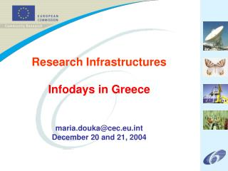 Research Infrastructures Infodays in Greece maria.douka@cec.eu.int December 20 and 21, 2004