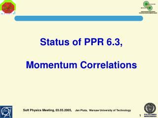 Status of PPR 6.3,  Momentum Correlations