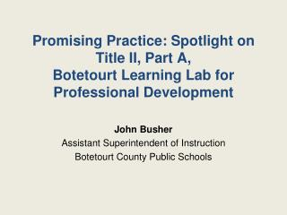 John Busher Assistant Superintendent of Instruction Botetourt County Public Schools