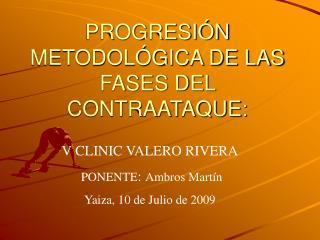 PROGRESIÓN METODOLÓGICA DE LAS FASES DEL CONTRAATAQUE:
