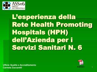 L'esperienza della Rete Health Promoting Hospitals (HPH)  dell'Azienda per i Servizi Sanitari N. 6
