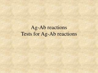Ag-Ab reactions Tests for Ag-Ab reactions