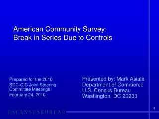 American Community Survey:  	Break in Series Due to Controls