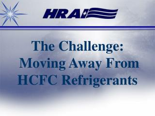 The Challenge: Moving Away From HCFC Refrigerants