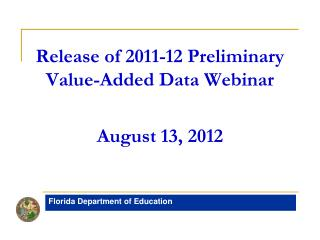 Release of 2011-12 Preliminary Value-Added Data Webinar August 13, 2012