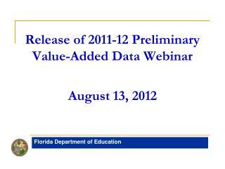 Release of 2011-12 Preliminary Value-Added Data Webinar August 13, 2012