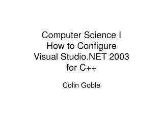 Computer Science I How to Configure Visual Studio.NET 2003 for C++