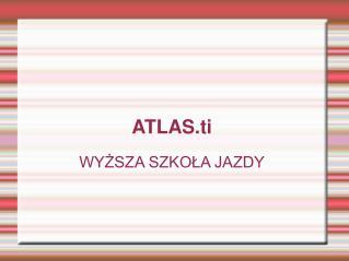 ATLAS.ti WYŻSZA SZKOŁA JAZDY