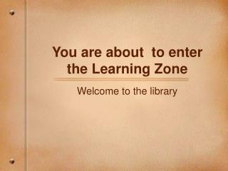 You are about  to enter the Learning Zone