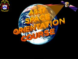 A537 SPACE ORIENTATION COURSE