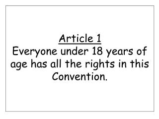 Article 1 Everyone under 18 years of age has all the rights in this Convention.