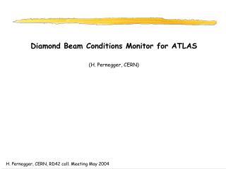 Diamond Beam Conditions Monitor for ATLAS (H. Pernegger, CERN)