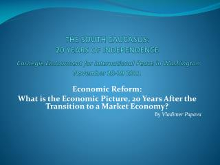 Economic Reform:  What is the Economic Picture, 20 Years After the Transition to a Market Economy?