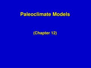 Paleoclimate Models (Chapter 12)