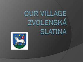 Our village Zvolenská  Slatina