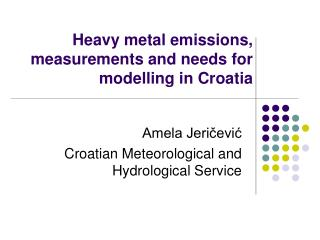 Heavy metal emissions, measurements and needs for modelling in Croatia