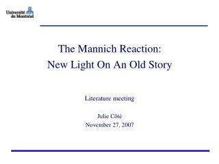 The Mannich Reaction: New Light On An Old Story  Literature meeting Julie Côté November 27, 2007