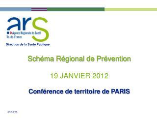 Schéma Régional de Prévention 19 JANVIER 2012 Conférence de territoire de PARIS