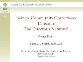 Being a Community Corrections Director:   The Director's Network? George Evans