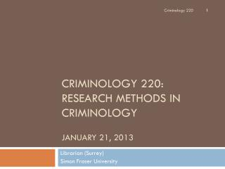 CRIMINOLOGY 220: RESEARCH METHODS IN CRIMINOLOGY JANUARY 21, 2013