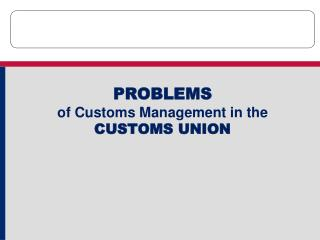 PROBLEMS of Customs Management in the CUSTOMS UNION