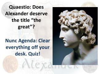 "Quaestio :  Does Alexander deserve the title ""the great""?"