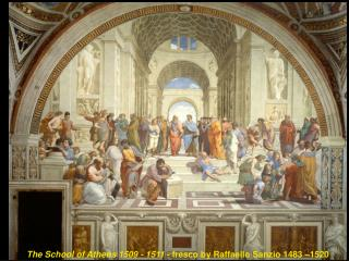 The School of Athens 1509 - 1511  - fresco by Raffaello Sanzio 1483 –1520