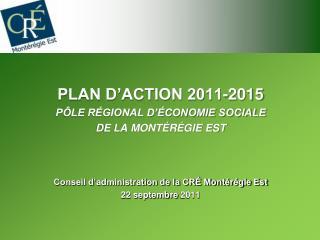 PLAN D'ACTION 2011-2015  PÔLE RÉGIONAL D'ÉCONOMIE SOCIALE  DE LA MONTÉRÉGIE EST