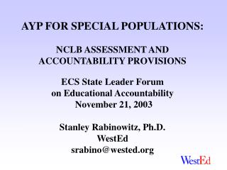 AYP FOR SPECIAL POPULATIONS:  NCLB ASSESSMENT AND  ACCOUNTABILITY PROVISIONS  ECS State Leader Forum  on Educational A