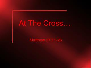 At The Cross…