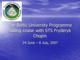 The Baltic University Programme sailing cruise with STS Fryderyk Chopin